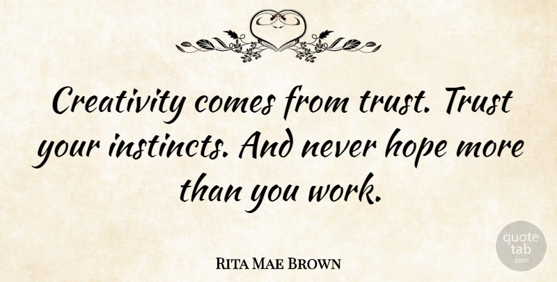 Rita Mae Brown Creativity Comes From Trust Trust Your Instincts