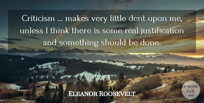Eleanor Roosevelt Quote About Real, Thinking, Criticism: Criticism Makes Very Little Dent...