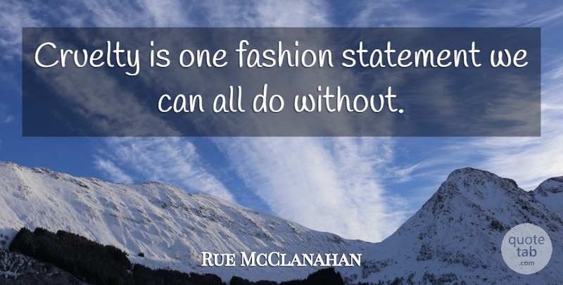 Rue McClanahan Quote About Fashion, Animal, Fur: Cruelty Is One Fashion Statement...