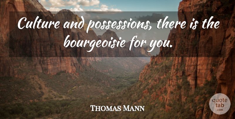 Thomas Mann Quote About Culture: Culture And Possessions There Is...
