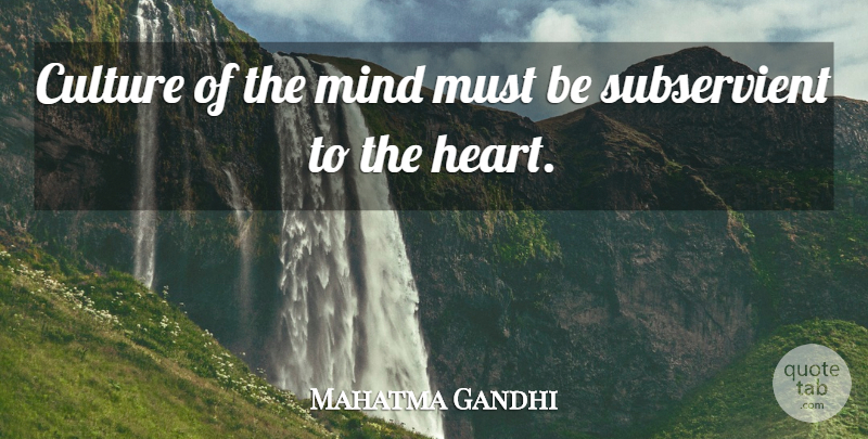 Mahatma Gandhi Quote About Love, Peace, Heart: Culture Of The Mind Must...