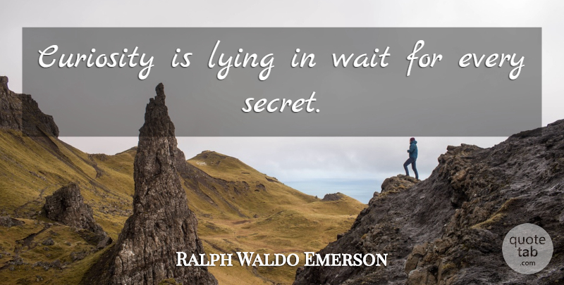 Ralph Waldo Emerson Quote About Lying, Waiting, Curiosity: Curiosity Is Lying In Wait...