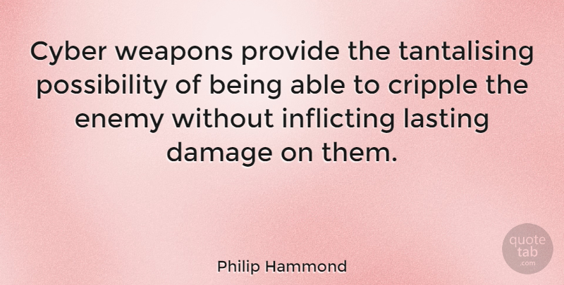 Philip Hammond Quote About Cripple, Damage, Lasting, Provide: Cyber Weapons Provide The Tantalising...