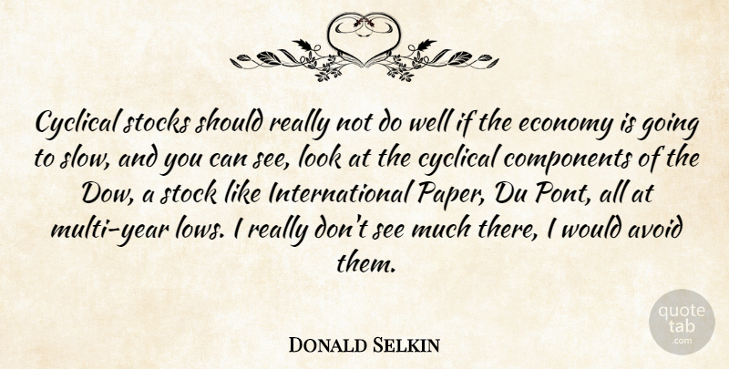 Donald Selkin Quote About Avoid, Components, Cyclical, Economy, Economy And Economics: Cyclical Stocks Should Really Not...