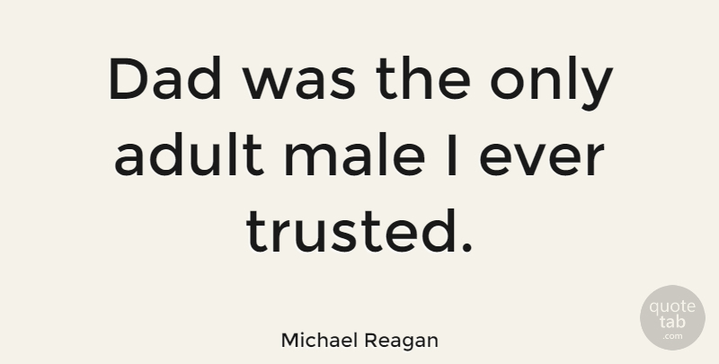 Michael Reagan Quote About Boyfriend, Dad, Father: Dad Was The Only Adult...
