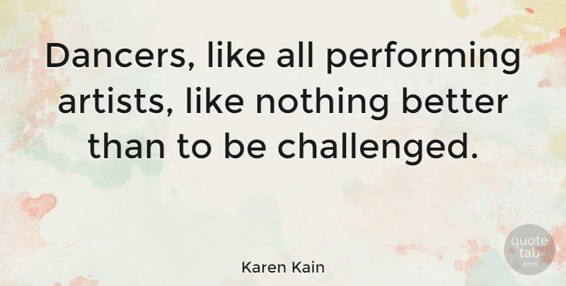 Karen Kain Quote About Artist, Dancer, Performing: Dancers Like All Performing Artists...