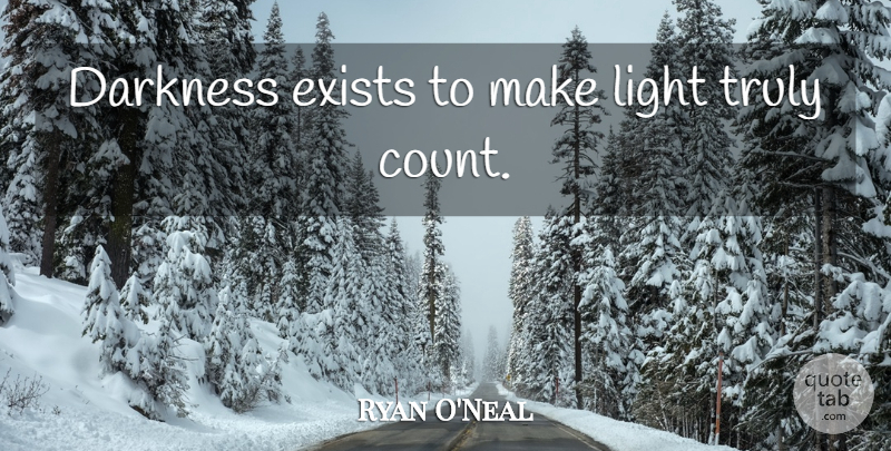Ryan O'Neal Quote About Light, Darkness: Darkness Exists To Make Light...