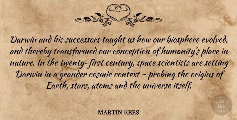Martin Rees Quote About Atoms, Conception, Context, Cosmic, Darwin: Darwin And His Successors Taught...