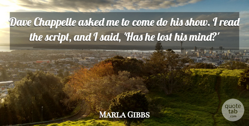 Marla Gibbs Quote About Mind, Scripts, Said: Dave Chappelle Asked Me To...
