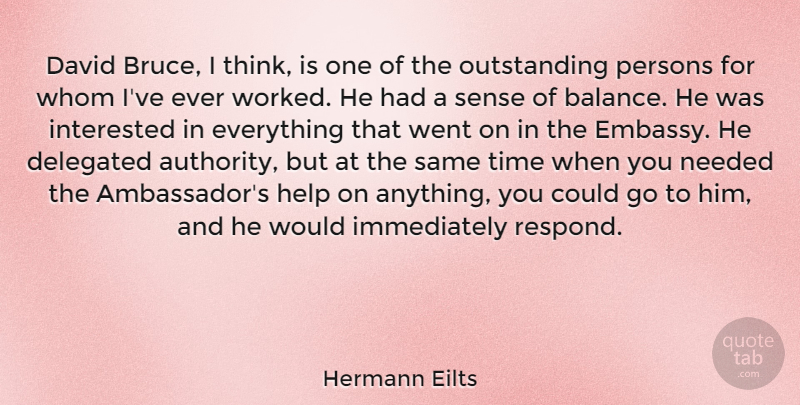 Hermann Eilts Quote About David, Help, Interested, Needed, Persons: David Bruce I Think Is...