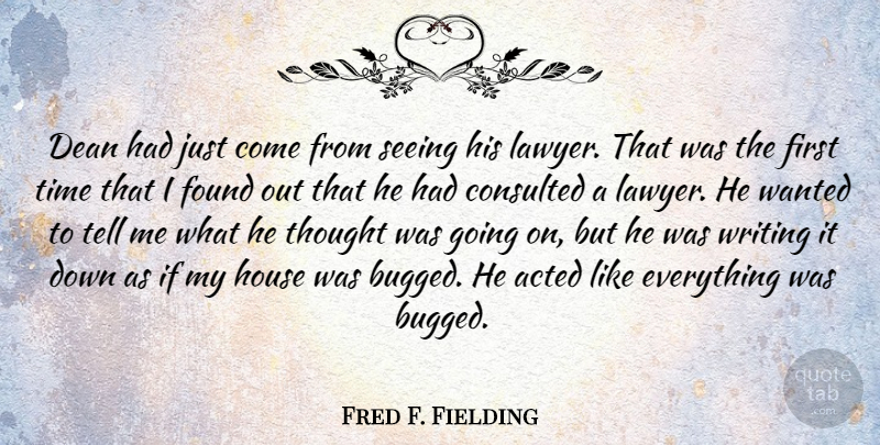 Fred F. Fielding Quote About Acted, Dean, Found, House, Time: Dean Had Just Come From...