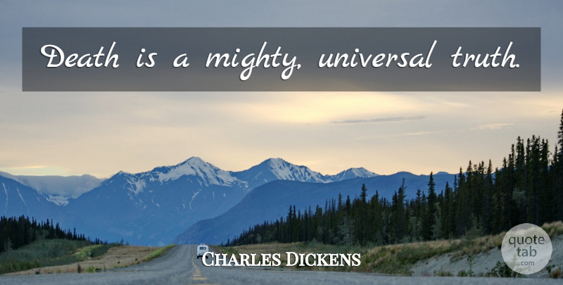 Charles Dickens Quote About Death, Universal Truth, Universal: Death Is A Mighty Universal...