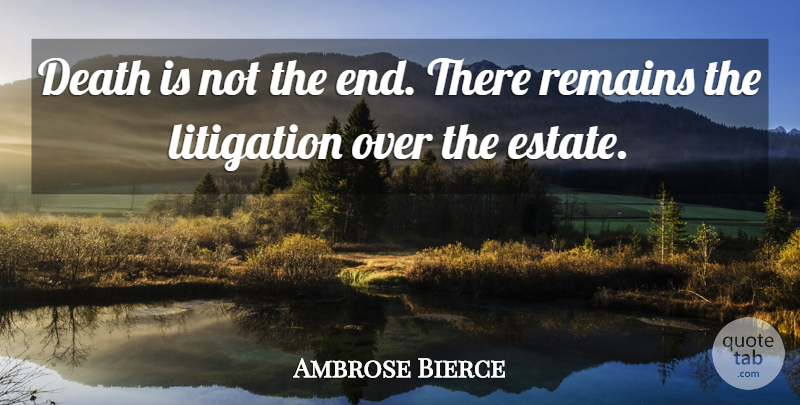 Ambrose Bierce Quote About Clever, Inspiration, Estates: Death Is Not The End...
