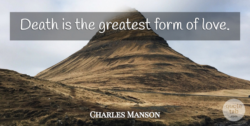 Charles Manson: Death is the greatest form of love  | QuoteTab