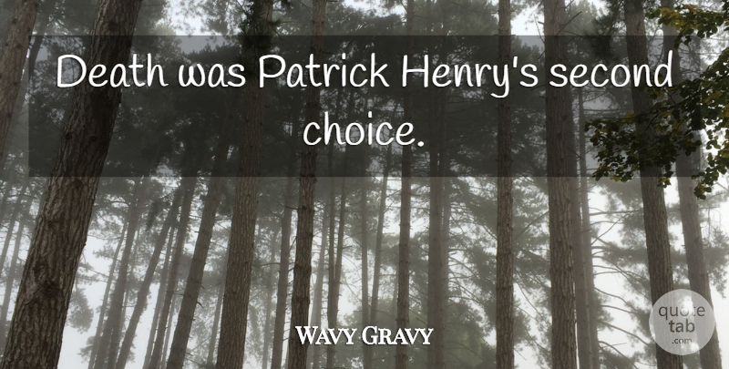Wavy Gravy Quote About Choices, Second Choice: Death Was Patrick Henrys Second...