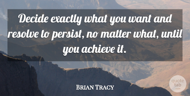 Brian Tracy Quote About Want, Matter, Achieve: Decide Exactly What You Want...