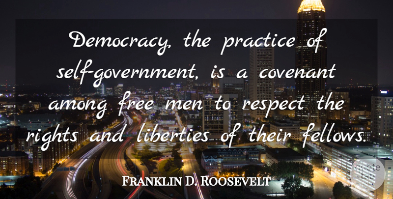Franklin D. Roosevelt Quote About Men, Self, Practice: Democracy The Practice Of Self...