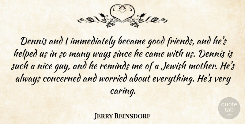 Jerry Reinsdorf Quote About Became, Concerned, Good, Helped, Jewish: Dennis And I Immediately Became...