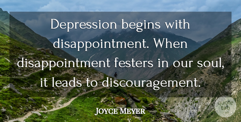 Joyce Meyer Quote About Disappointment, Soul, Discouragement: Depression Begins With Disappointment When...