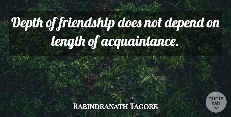 Rabindranath Tagore Quote About Inspirational, Friendship, Depth: Depth Of Friendship Does Not...