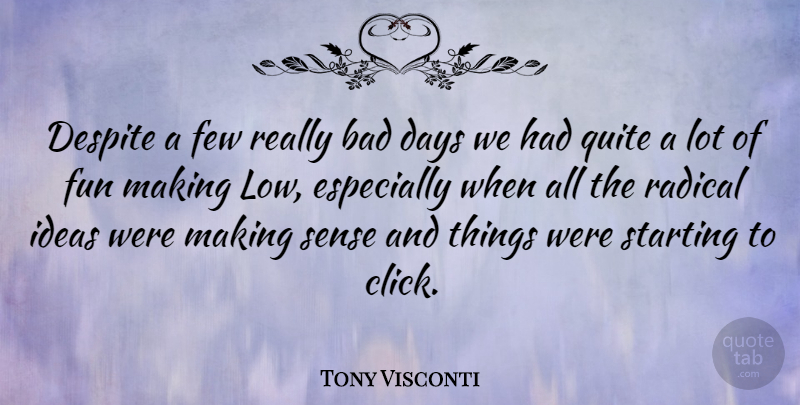 Tony Visconti Quote About Fun, Bad Day, Ideas: Despite A Few Really Bad...