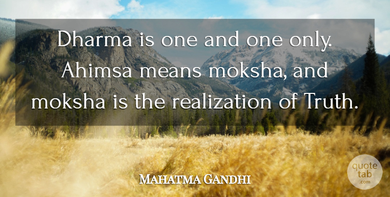 Mahatma Gandhi Quote About Mean, Moksha, Realization: Dharma Is One And One...