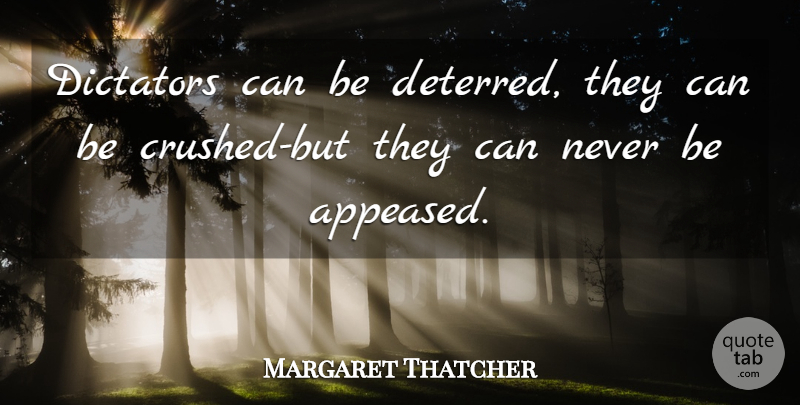 Margaret Thatcher Quote About Dictator, Crushed: Dictators Can Be Deterred They...
