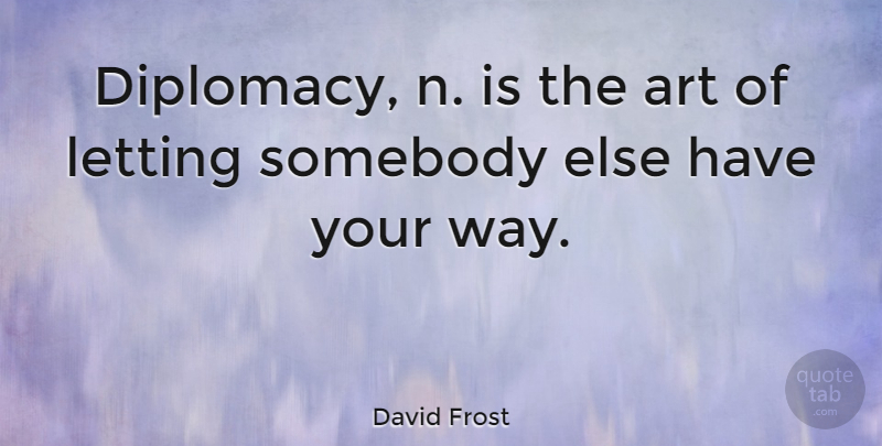 David Frost Quote About Inspirational, Art, Women: Diplomacy N Is The Art...