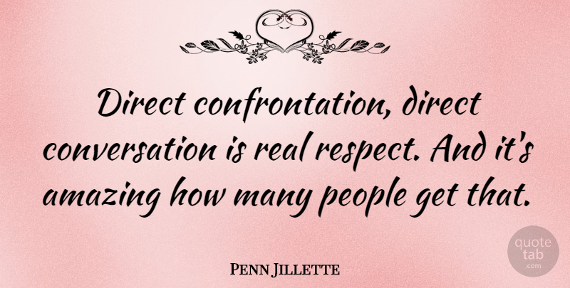 Penn Jillette Quote About Real, People, Conversation: Direct Confrontation Direct Conversation Is...