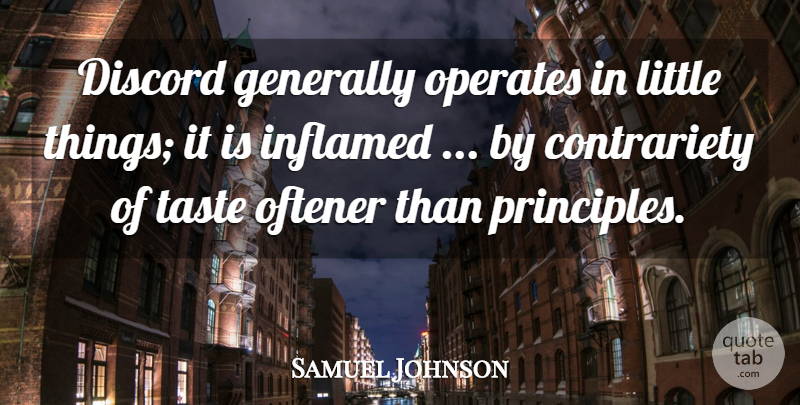 Samuel Johnson Quote About Littles, Taste, Principles: Discord Generally Operates In Little...