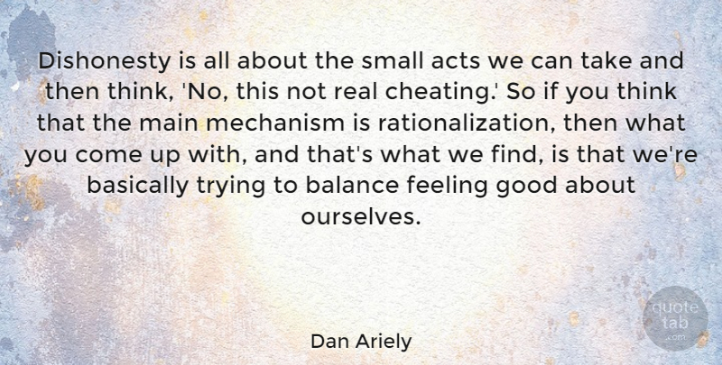 Dan Ariely Quote About Cheating, Real, Thinking: Dishonesty Is All About The...
