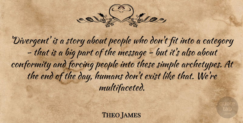 Theo James Quote About Category, Exist, Fit, Forcing, Humans: Divergent Is A Story About...