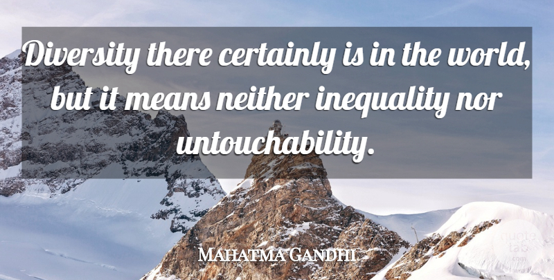 Mahatma Gandhi Quote About Mean, Diversity, World: Diversity There Certainly Is In...