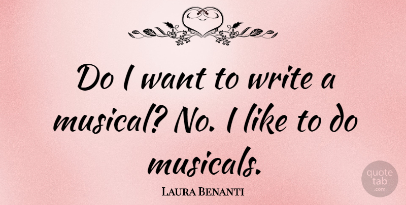 Laura Benanti Quote About Writing, Musical, Want: Do I Want To Write...
