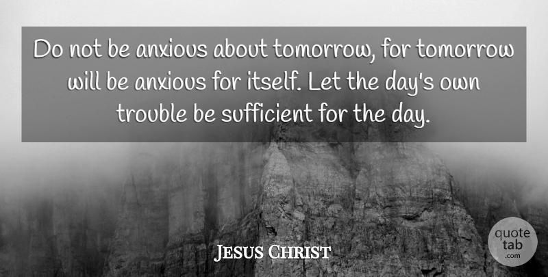 Jesus Christ Do Not Be Anxious About Tomorrow For Tomorrow Will Be