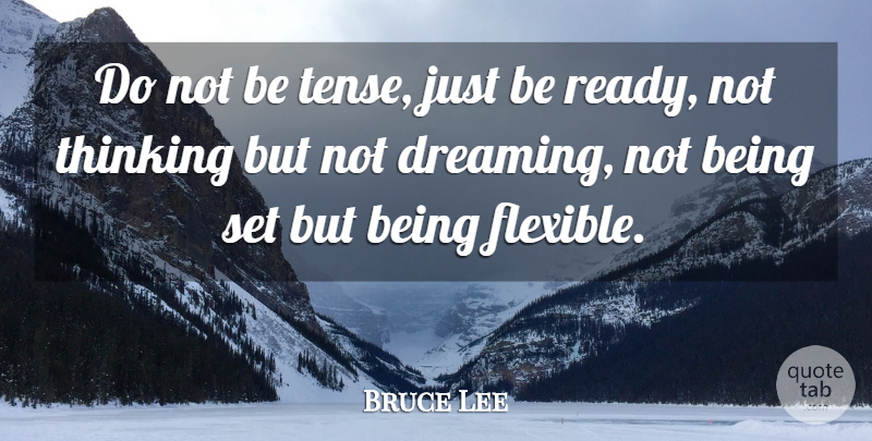 Bruce Lee Do Not Be Tense Just Be Ready Not Thinking But Not