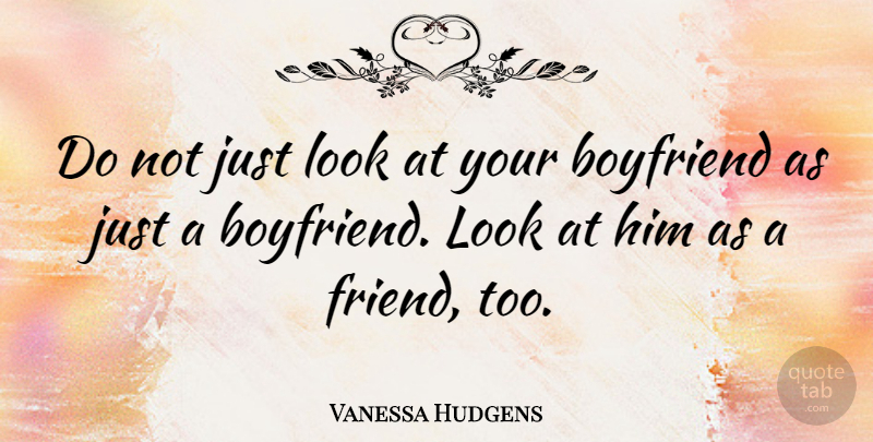 Vanessa Hudgens Quote About Relationship, Boyfriend, Dating: Do Not Just Look At...