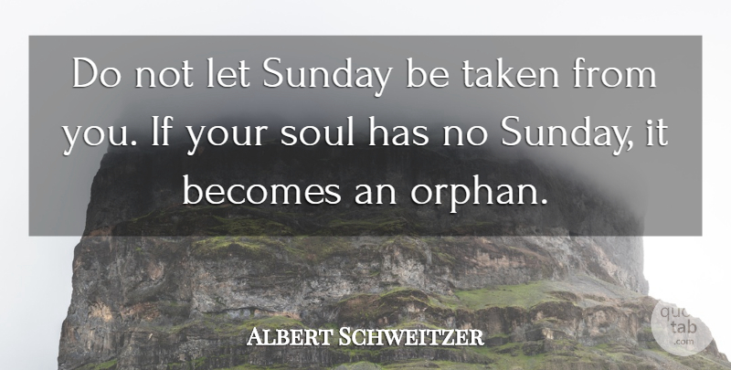 Albert Schweitzer Quote About Cheating, Taken, Sunday: Do Not Let Sunday Be...