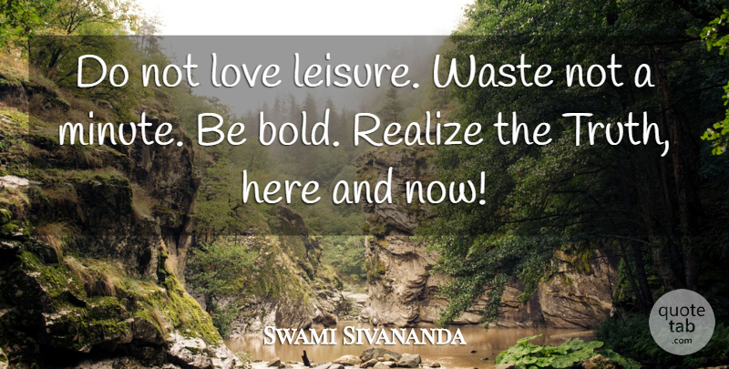 Swami Sivananda Do Not Love Leisure Waste Not A Minute Be Bold