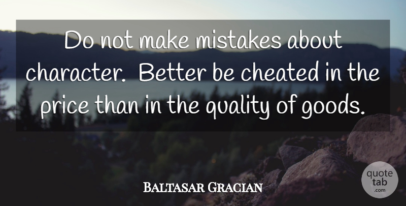 Baltasar Gracian Quote About Mistake, Character, Quality: Do Not Make Mistakes About...