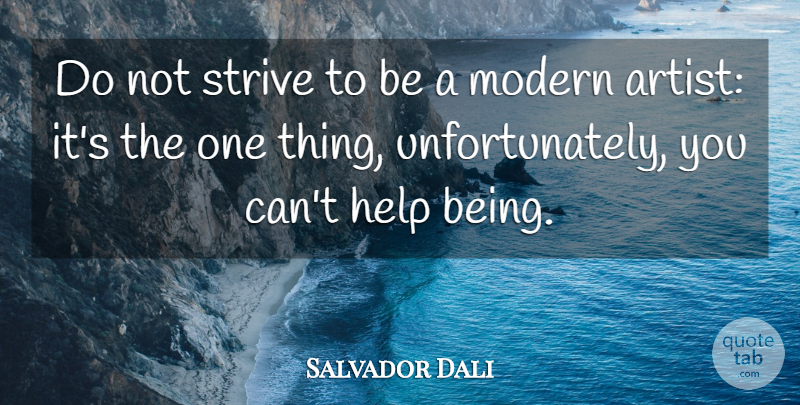 Salvador Dali Quote About Artist, Helping, Modern: Do Not Strive To Be...