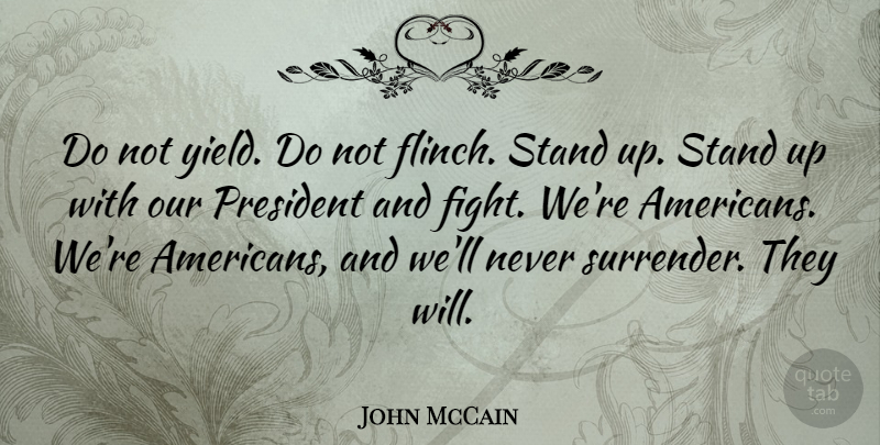 John Mccain Do Not Yield Do Not Flinch Stand Up Stand Up With