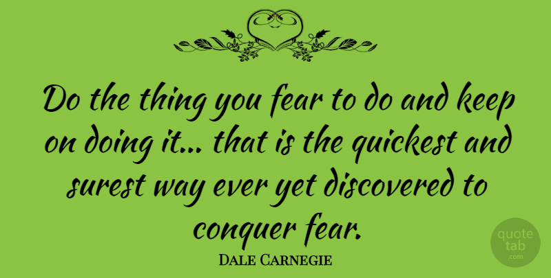 Dale Carnegie Quote About Inspirational, Perseverance, Fear: Do The Thing You Fear...