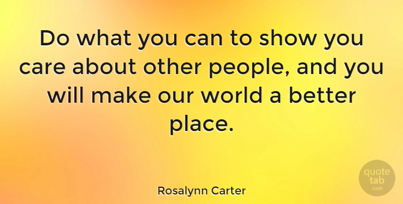 Rosalynn Carter Quote About Helping Others, Our World, People: Do What You Can To...