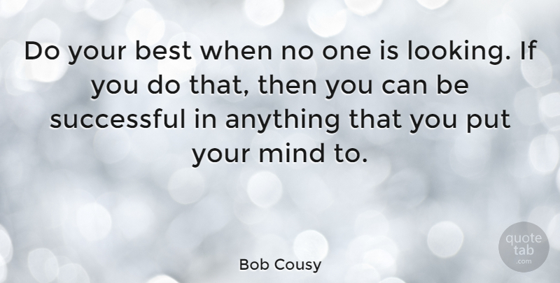 Bob Cousy Do Your Best When No One Is Looking If You Do That Then