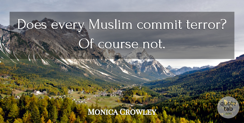 Monica Crowley Quote About Course: Does Every Muslim Commit Terror...