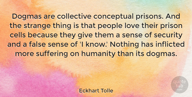 Eckhart Tolle Quote About Cells, Giving, People: Dogmas Are Collective Conceptual Prisons...