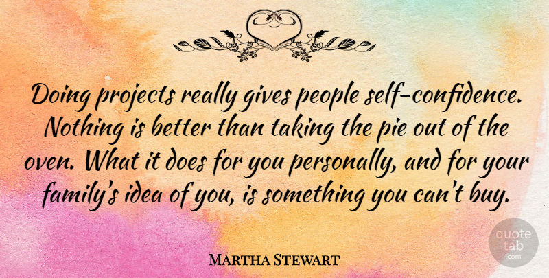 Martha Stewart: Doing projects really gives people self-confidence