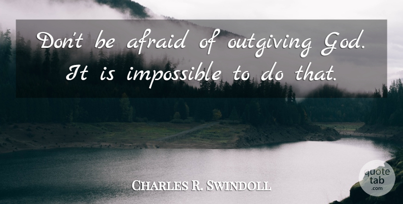 Charles R. Swindoll Quote About Charity, Impossible: Dont Be Afraid Of Outgiving...