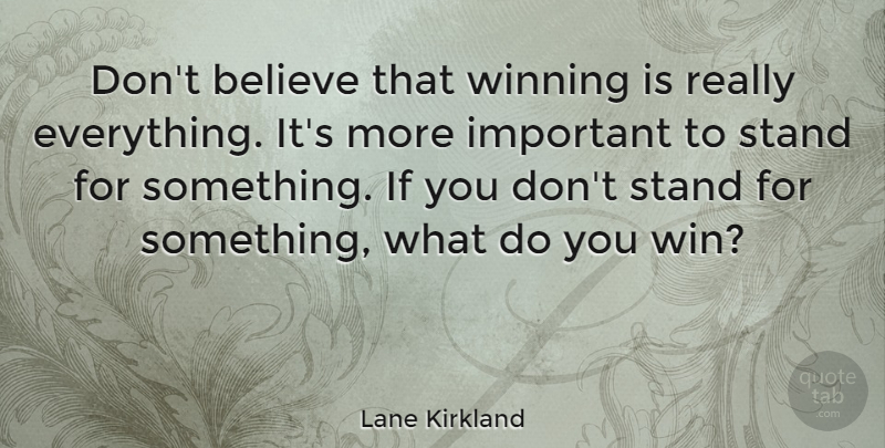 Lane Kirkland Quote About Believe, Winning, Important: Dont Believe That Winning Is...